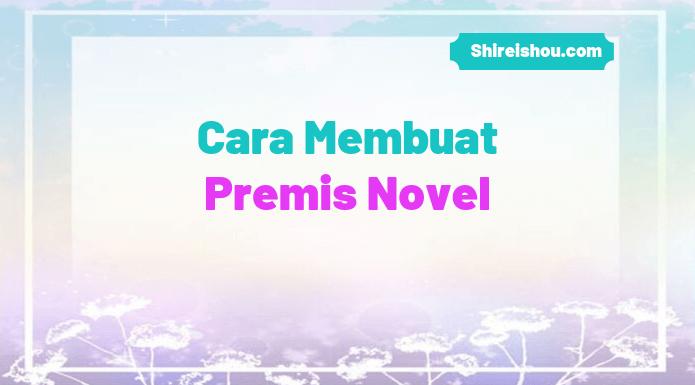 Cara Membuat Premis Novel
